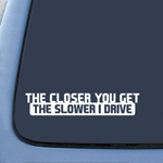 The Closer You Get The Slower I Drive JDM Sticker Decal Notebook Car Laptop