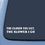 The Closer You Get Sticker Decal Notebook Car Laptop