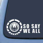 SO SAY WE ALL Battlestar Galactica Inspired  Sticker Decal Notebook Car Laptop