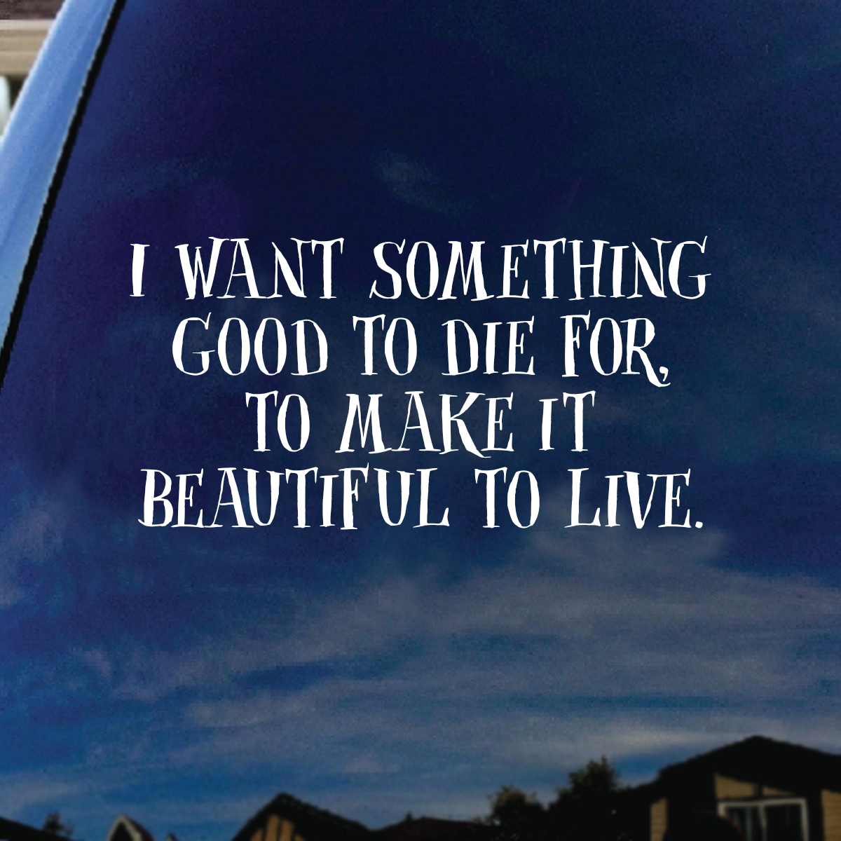 I Want Something Good To Die For Song Lyrics Band Car Truck Laptop Sticker  Decal 6