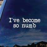 I've Become So Numb Lyrics LP Car Truck Laptop Sticker Decal