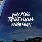 Why Does Trust Equal Suffering Band Car Truck Laptop Sticker Decal