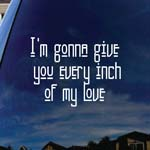 I'm Gonna Give You Every Inch Of My Love Lyrics Car Window Vinyl Decal Sticker