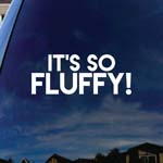 It's So Fluffy Stuffed Animal Funny Car Window Vinyl Decal Sticker 4