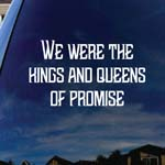 We Were The Kings And Queens Of Promise Song Lyrics Band Car Window Vinyl Decal Sticker 5