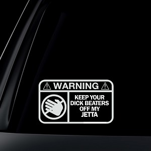 Keep your DICK BEATERS off my JETTA Decal/Sticker