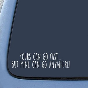 Yours can go fast but mine can go anywhere Sticker Decal Notebook Car Laptop
