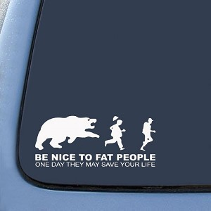 Be nice to fat people - They may save your life Sticker Decal Notebook Car Laptop
