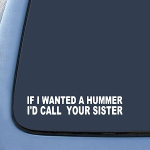 If I wanted a Hummer I'd call your sister sticker Jeep Sticker Decal Notebook Car Laptop