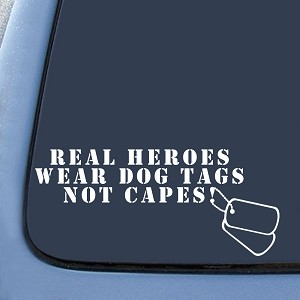 Real heroes don't wear CAPES - they wear DOG TAGS! Sticker Decal Notebook Car Laptop