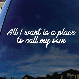 All I Want Is A Place To Call My Own Lyrics Car Truck Laptop Sticker Decal