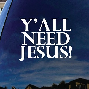 "Y'all Need Jesus Funny Car Window Vinyl Decal Sticker 6"" Tall"