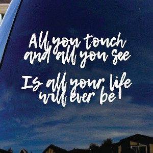 "All You Touch And All You See Song Lyrics Car Window Vinyl Decal Sticker 6"" Wide"