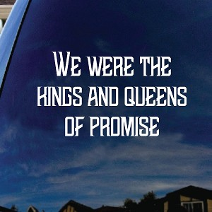 "We Were The Kings And Queens Of Promise Song Lyrics Band Car Window Vinyl Decal Sticker 5"" Wide"